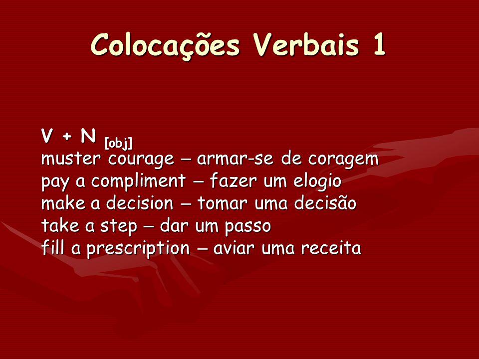 Colocações Verbais 1 V + N [obj] muster courage – armar-se de coragem